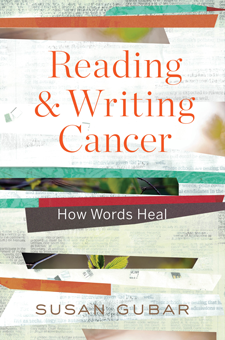 Reading & Writing Cancer: How Words Heal by Susan Gubar